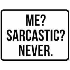 Me Sarcastic Never Double Sided Fleece Blanket (large)  by FunnyShirtsAndStuff