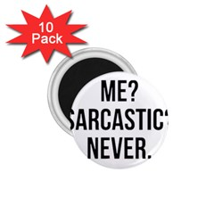 Me Sarcastic Never 1 75  Magnets (10 Pack)  by FunnyShirtsAndStuff
