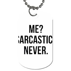 Me Sarcastic Never Dog Tag (two Sides) by FunnyShirtsAndStuff