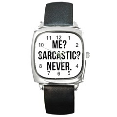 Me Sarcastic Never Square Metal Watch by FunnyShirtsAndStuff