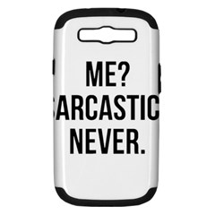 Me Sarcastic Never Samsung Galaxy S Iii Hardshell Case (pc+silicone) by FunnyShirtsAndStuff