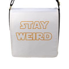 Stay Weird Flap Messenger Bag (l)  by Valentinaart