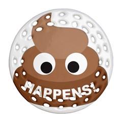 Poo Happens Ornament (round Filigree) by Vitalitee