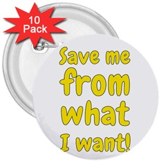 Save Me From What I Want 3  Buttons (10 Pack)  by Valentinaart