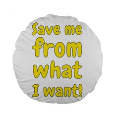 Save Me From What I Want Standard 15  Premium Round Cushions by Valentinaart