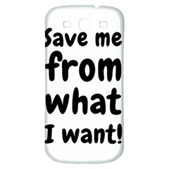 Save Me From What I Want Samsung Galaxy S3 S Iii Classic Hardshell Back Case by Valentinaart