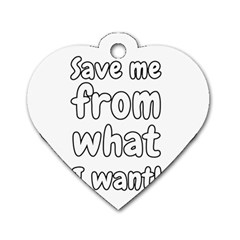 Save Me From What I Want Dog Tag Heart (one Side) by Valentinaart