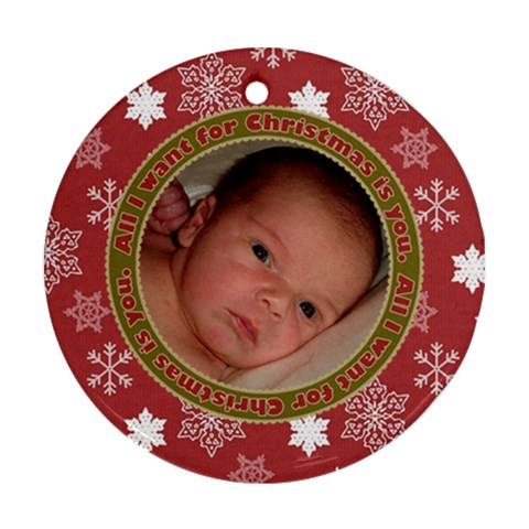 All I Want For Christmas Is You Ornament By Klh   Ornament (round)   8wwlusm9xdmq   Www Artscow Com Front