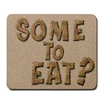 SOME TO EAT?! - Large Mousepad