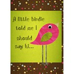 A little birdie just saying hi - Greeting Card 5  x 7