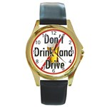 Don t Drink and Drive Watch - Round Gold Metal Watch