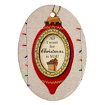 All I Want for Christmas Is You Ornament - Oval Ornament (Two Sides)