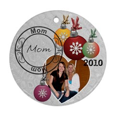 Mom Christmas Ornament By Lil    Round Ornament (two Sides)   Qksun8l3gic7   Www Artscow Com Front