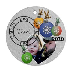 Dad Christmas Ornament By Lil    Round Ornament (two Sides)   W1lg5rjdczgr   Www Artscow Com Front