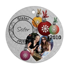 Sister Christmas Ornament By Lil    Round Ornament (two Sides)   Chi2my5299zs   Www Artscow Com Front