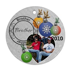 Brother Christmas Ornament By Lil    Round Ornament (two Sides)   3578qchsxt5d   Www Artscow Com Front