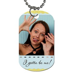 I Gotta Be Me! Dog Tag By Lil    Dog Tag (two Sides)   0lbl6d2dv68m   Www Artscow Com Front