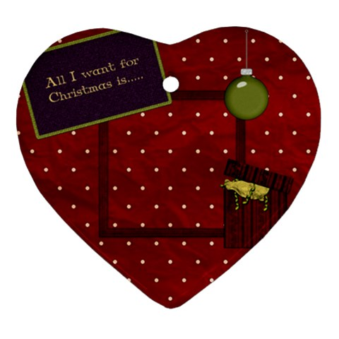 All I Want For Christmas Heart Ornament 1 By Lisa Minor   Ornament (heart)   Xwjhpdg2is9j   Www Artscow Com Front