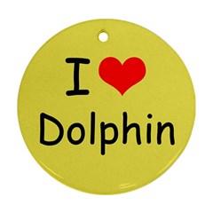 I Love Dolphin Ceramic Ornament (round)