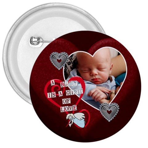 A Baby Is A Gift Of Love 3  Button By Lil    3  Button   E8qfmv48fv7c   Www Artscow Com Front