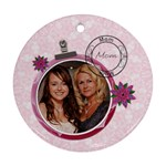 Pretty Pink Mom Round Ornament - Ornament (Round)