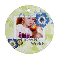 Flower World By Joely   Round Ornament (two Sides)   Sgyjrevoyuej   Www Artscow Com Back