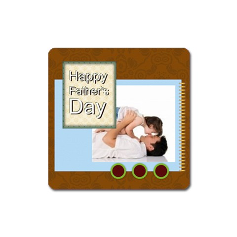 Fathers Day By Joely   Magnet (square)   7fuw3qyaz8wu   Www Artscow Com Front