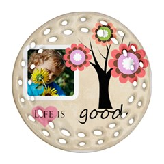 Life Is Good By Jacob   Round Filigree Ornament (two Sides)   4t59t38xsl35   Www Artscow Com Back