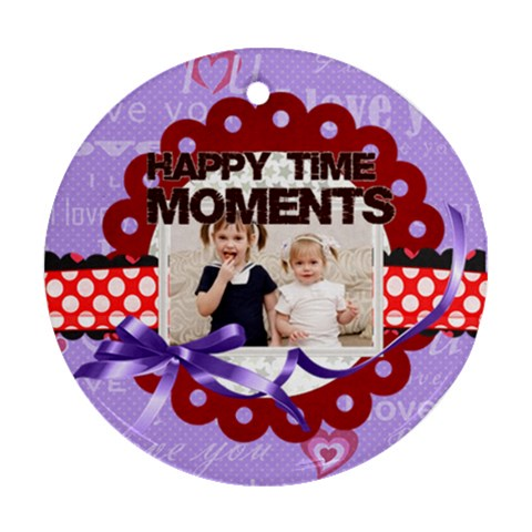 Happy Moments By Joely   Ornament (round)   Zn3sm4c5ry9v   Www Artscow Com Front