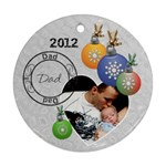 Dad 2012 Christmas Ornament - Round Ornament (Two Sides)