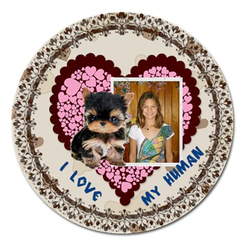 I Love My Human 5 Inch Magnet By Kim Blair   Magnet 5  (round)   D213n2du7qg5   Www Artscow Com Front