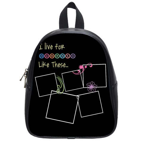 I Live For Moments Like These  By Digitalkeepsakes   School Bag (small)   Clwqcx403dtd   Www Artscow Com Front