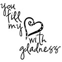 you fill my heart with gladness