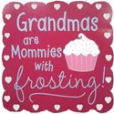 words grandmas are mommies with frosting